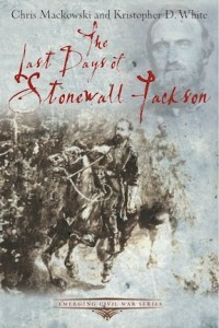 """Last Days of Stonewall Jackson"" ECW Series by Chris Mackowski and Kristopher White"
