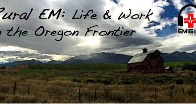 Episode 4: Rural EM: Life & Work in the Oregon Frontier