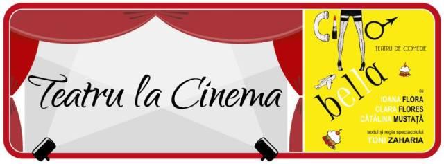 Ciao Bella Teatru la Cinema