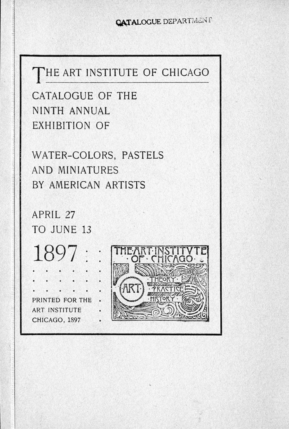 1897 The Art Institute of Chicago, Ninth Annual Exhibition of Water-colors, Pastels and Miniatures by American Artists, April 27-June 13