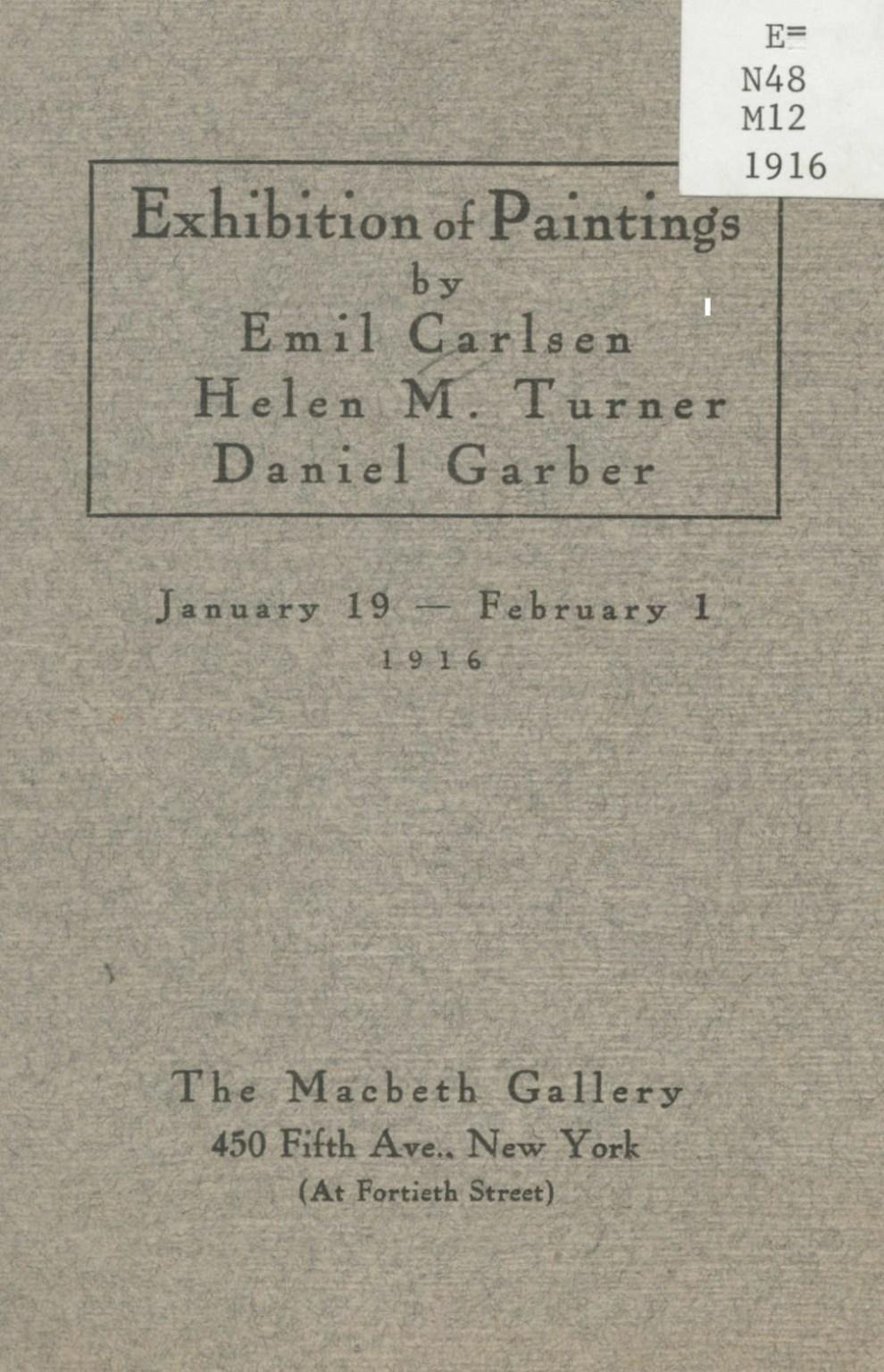 "The Macbeth Gallery, New York, NY, ""Paintings by Emil Carlsen, Helen M. Turner, Daniel Garber"", January 19 – February 1, 1916"