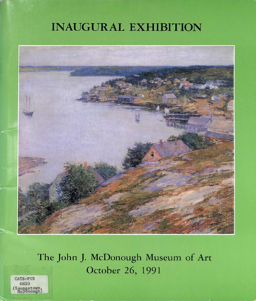 "1991-1992 The John J. McDonough Museum of Art, Youngstown State University, Youngstown, OH, ""Inaugural Exhibition: Selections from the John J. McDonough Collection of American Art"", October 26, 1991 – May 1992"