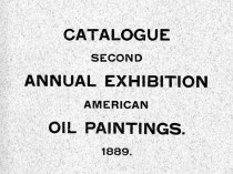 "1889 Art Institute of Chicago, Chicago, IL, ""Second Annual Exhibition of American Oil Paintings"", May 30 - June 30"