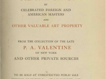 "1923 The American Art Galleries, New York, NY, ""Very Important and Exceedingly Valuable Oil Paintings by Celebrated Foreign and American Masters and other Valuable Art Property from the Collection of the Late P. A. Valentine of New York and Other Private Sources"", March 7-9"