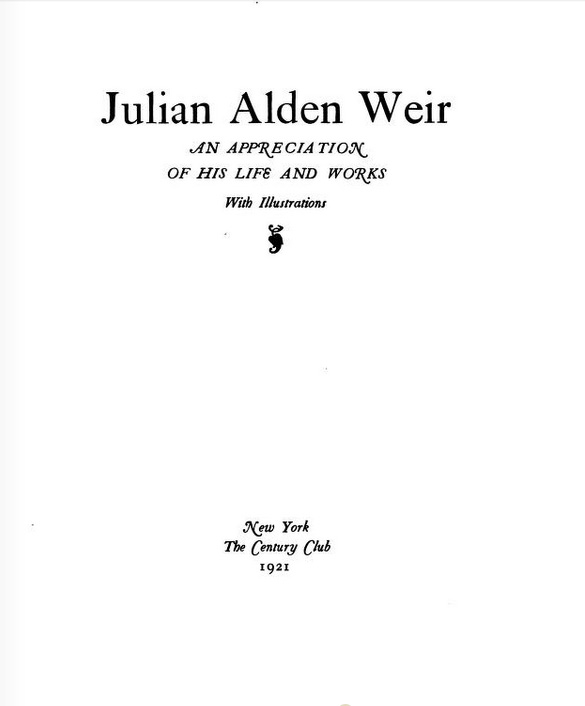"""Julian Alden Weir: An Appreciation of His Life and Works"" by The Century Association, New York, NY, 1921, pages 49-52"