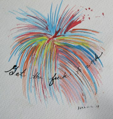Get the Fuck to Work, watercolor and ink on paper, 5 by 5 in. Emilia Kallock 2005