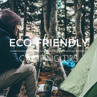 Eco-Friendly Camping Trips
