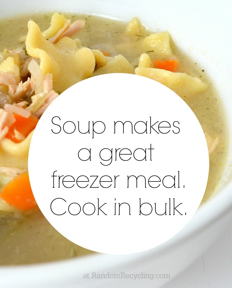 Soup makes a great freezer meal. Cook in bulk