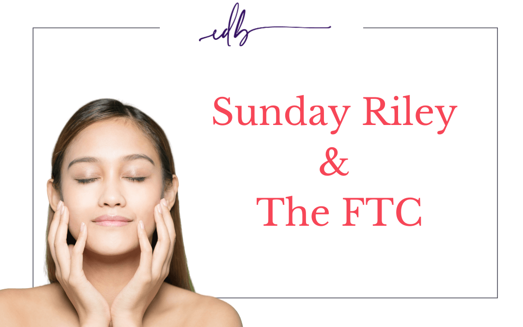 The Sunday Riley FTC Settlement