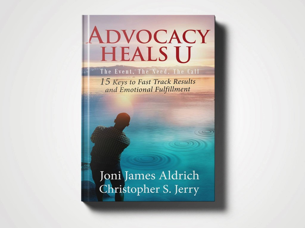 Advocacy Heals U - 15 keys to fast track results and emotional fulfillment