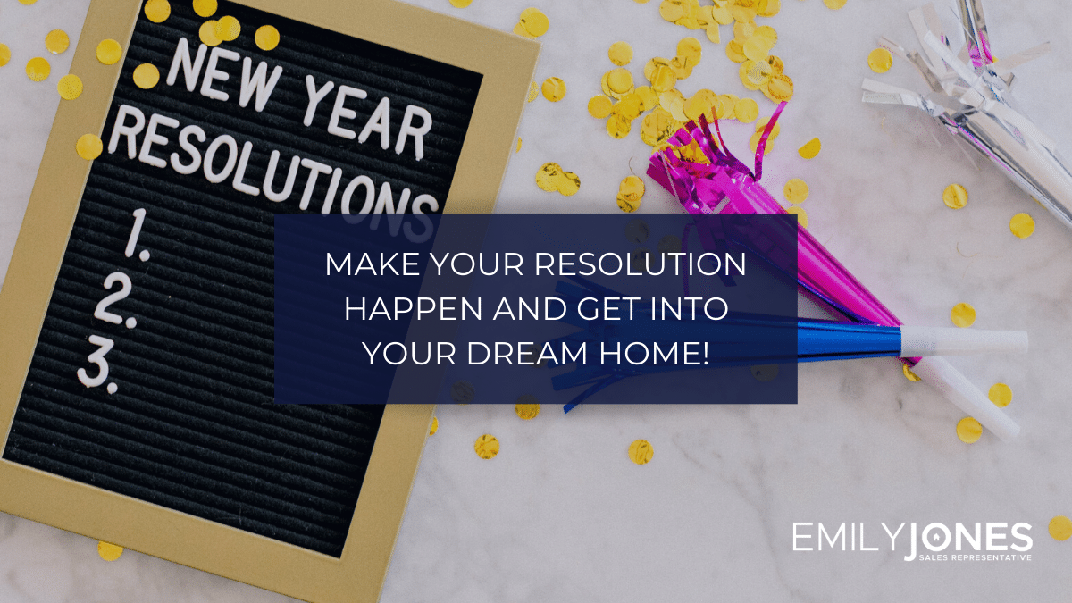 Make your resolution happen and get into your dream home