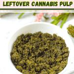 Leftover Cannabis Pulp