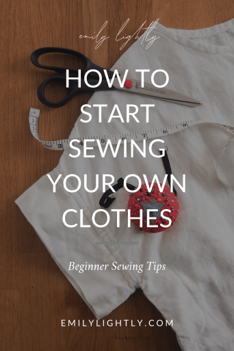 How to Start Sewing Your Own Clothes - Emily Lightly