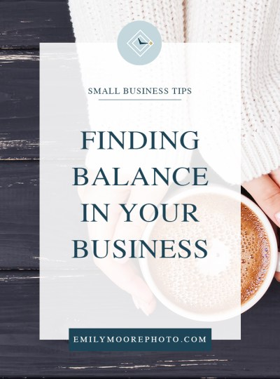 Finding Balance in Your Business | Emily Moore | Private Photo Editor
