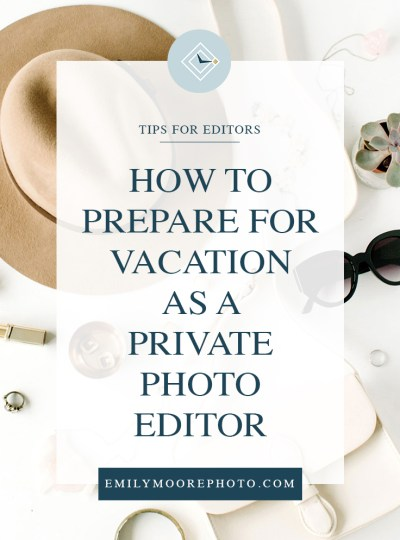 How to Prepare for Vacation as a Private Photo Editor   Emily Moore   Private Photo Editor