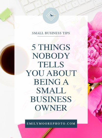 5 Things Nobody Tells You About Being a Small Business Owner | Emily Moore | Private Photo Editor