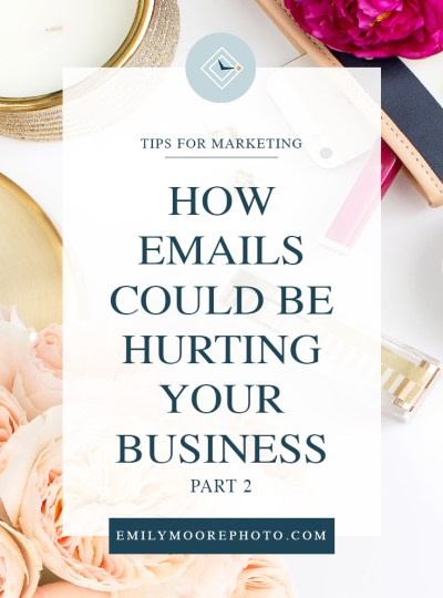 How Emails Could Be Hurting Your Business (Part 2) | Emily Moore | Private Photo Editor