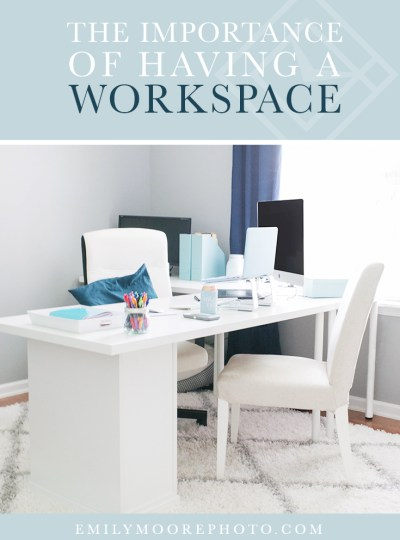 The Importance of Having A Workspace