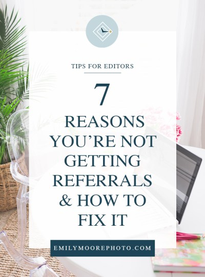 7 Reasons You're Not Getting Referrals (& How to Fix It!) | Emily Moore Education | Boutique Photo Editing | Private Photo Editor