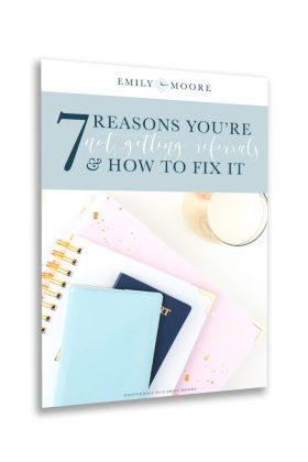 """7 Reasons You're Not Getting Referrals (& How to Fix It!)"" Free E-book 
