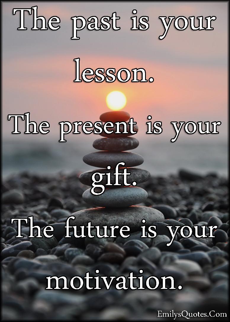 Past Future Quotes : future, quotes, Lesson., Present, Gift., Future, Motivation, Popular, Inspirational, Quotes, EmilysQuotes