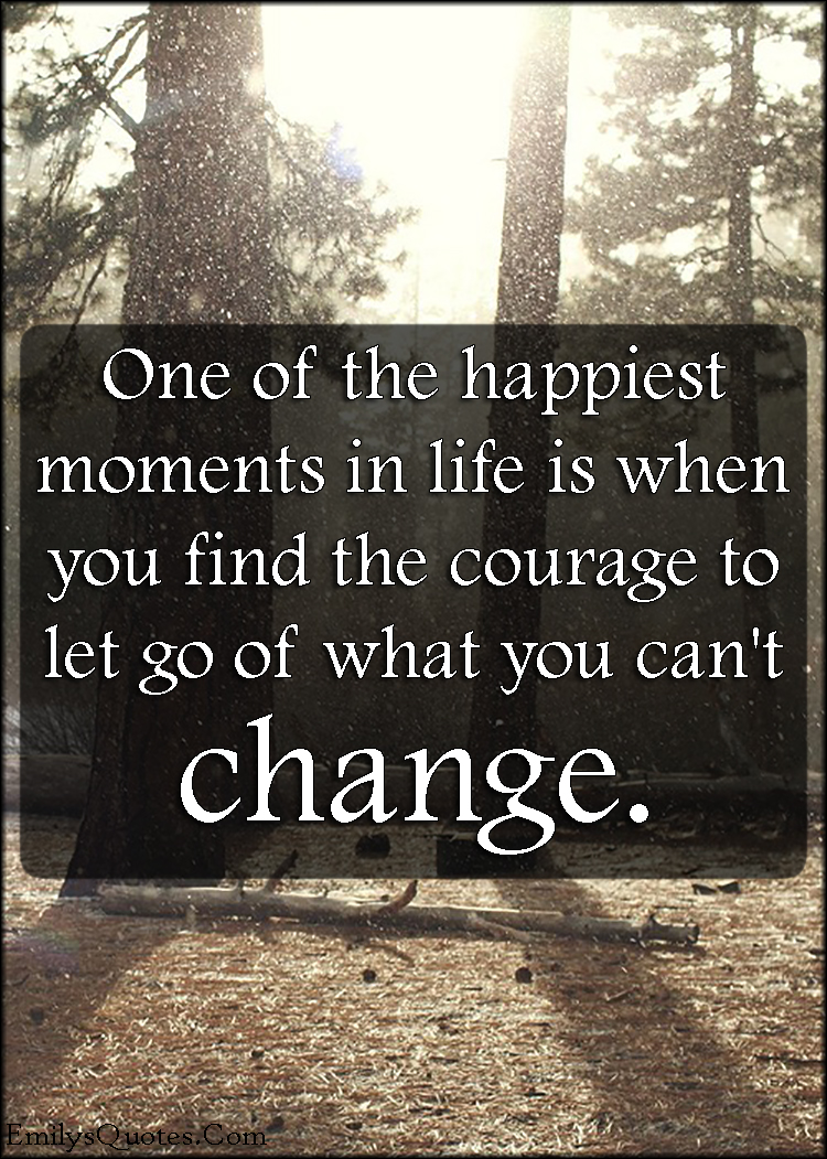 com happy life courage letting go change relationship - Letting Go Quotes