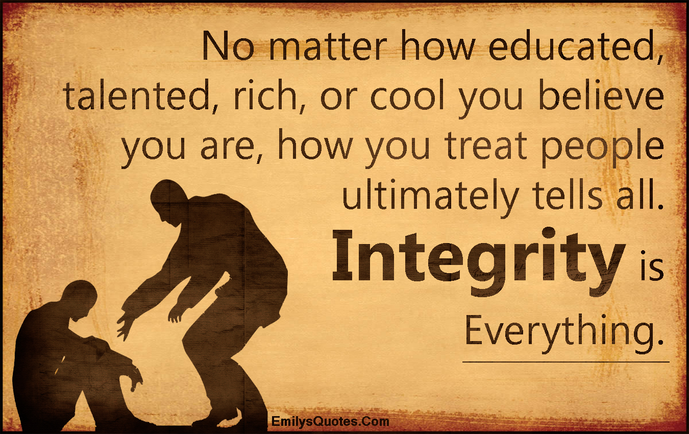 https://i0.wp.com/emilysquotes.com/wp-content/uploads/2015/04/EmilysQuotes.Com-no-matter-educated-talented-rich-cool-believe-treat-people-relationship-integrity-being-a-good-person-morality-inspirational-unknown.jpg