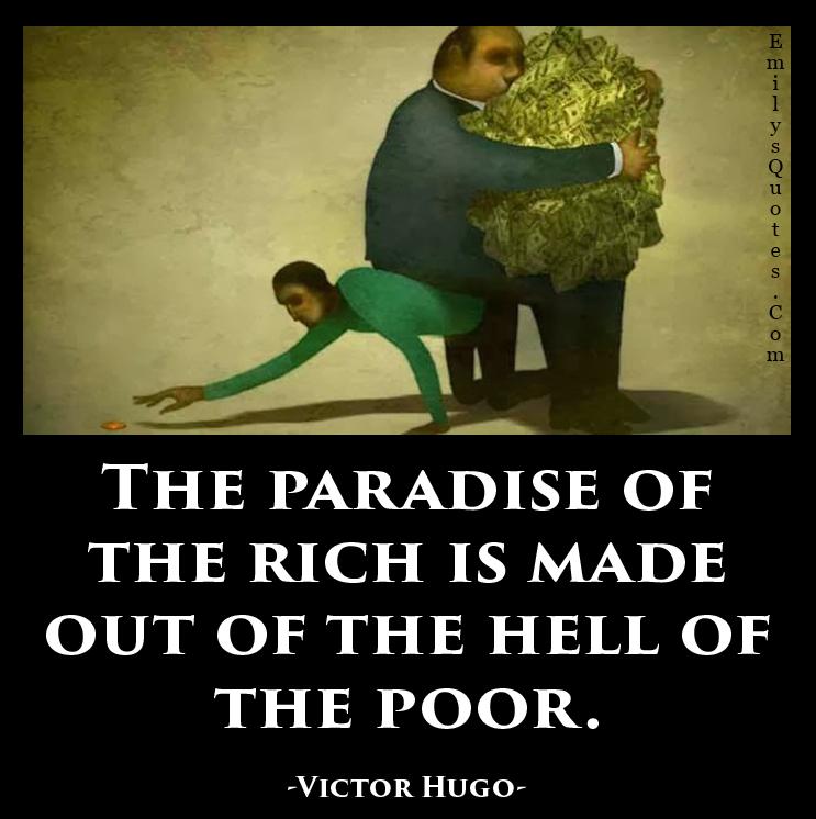 https://i0.wp.com/emilysquotes.com/wp-content/uploads/2015/04/EmilysQuotes.Com-paradise-rich-made-hell-poor-people-money-sad-negative-consequences-Victor-Hugo.jpg