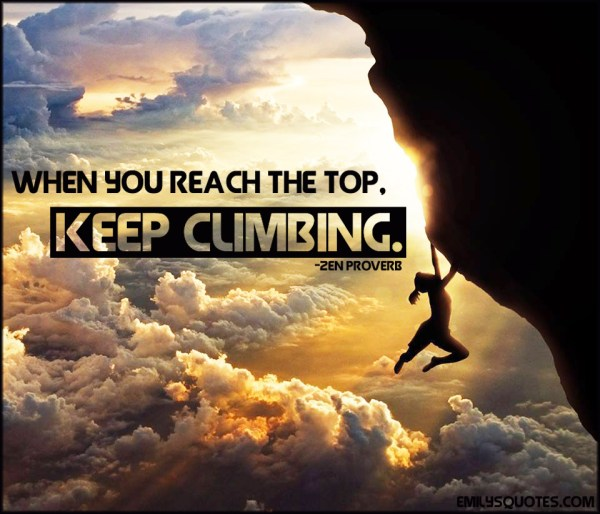 When You Reach the Top Keep Climbing Quotes Inspirational
