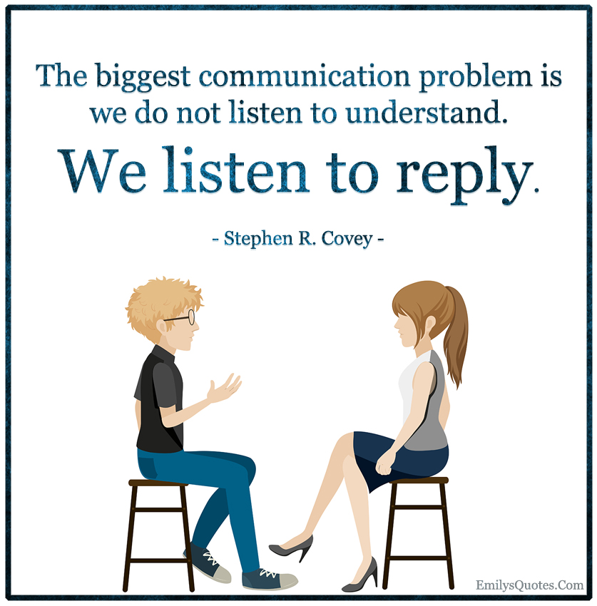 """Image result for """"The biggest communication problem is we do not listen to understand. We listen to reply."""""""