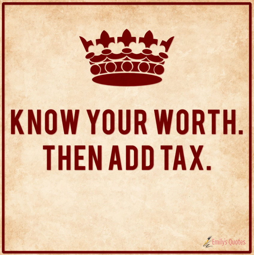 Image result for know your worth, add tax