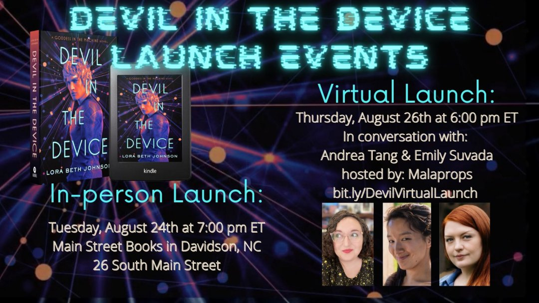 Invitation to Launch Event for the book Devil in the Device, by Lora Beth Johnson, on August 26 2021 at 6pm, hosted by Malaprops Bookshop.