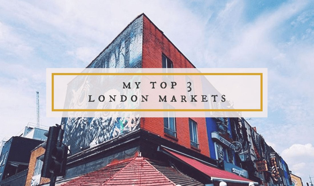 My Top 3 London Markets