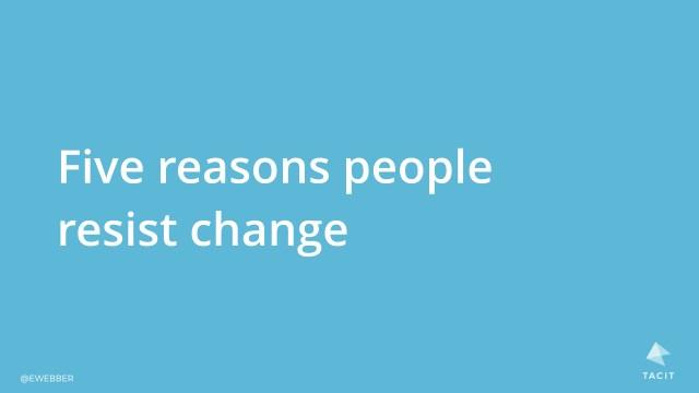 Five reasons people resist change
