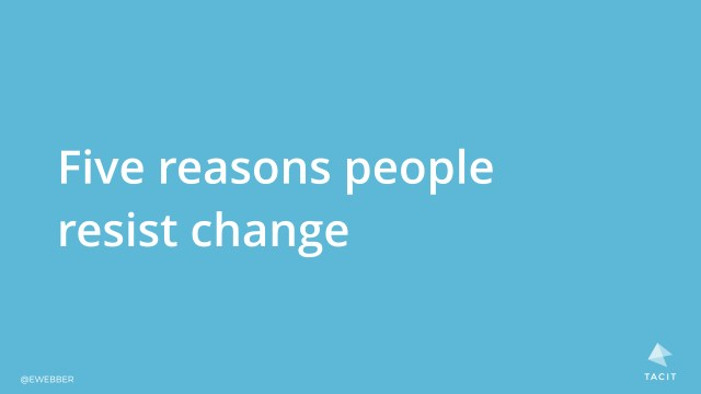 Five reasons people resist change