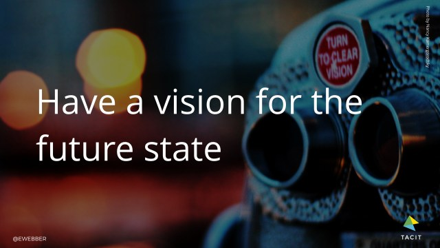 Have a vision for the future state