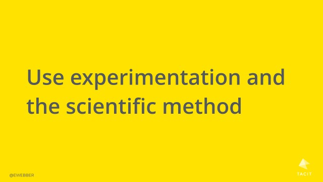 Use experimentation and the scientific method