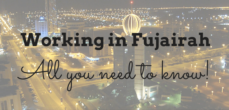 Working in Fujairah: What you need to know!