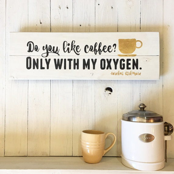 do-you-like-coffee-only-with-my-oxygen-sign-lorelai-gilmore-by-peacefulhomeco