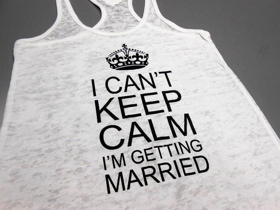 12 Useful Gift Ideas for Newly Engaged - i can't keep calm i'm getting married tank by strong girl clothing