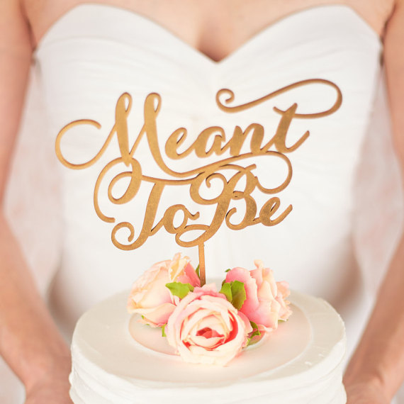 meant to be cake topper