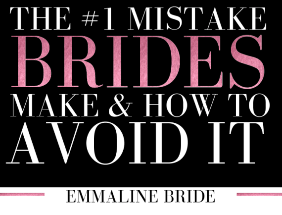 The #1 Mistake Most Brides Make + How to Avoid It | http://emmalinebride.com/planning/mistake-most-brides-make/