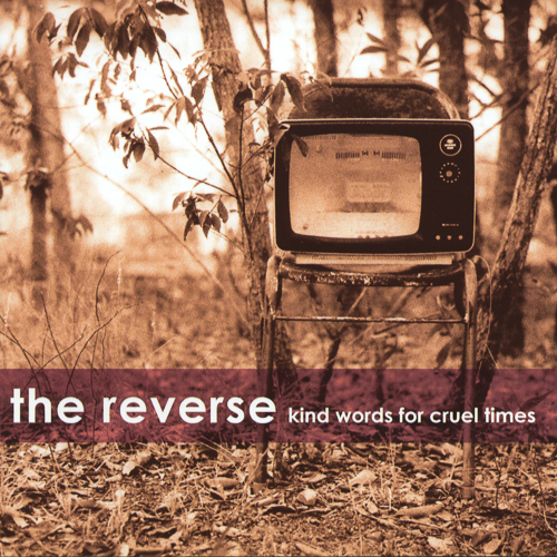 Kind Words for Cruel Times - The Reverse