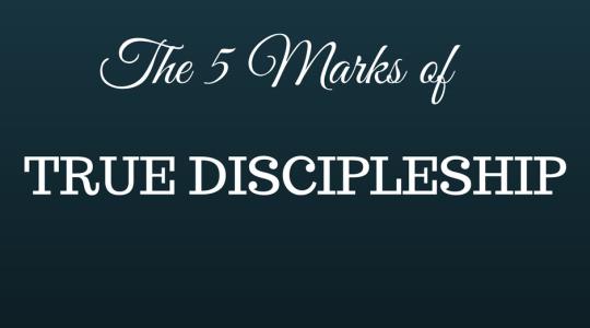 True Discipleship: the 5 Marks