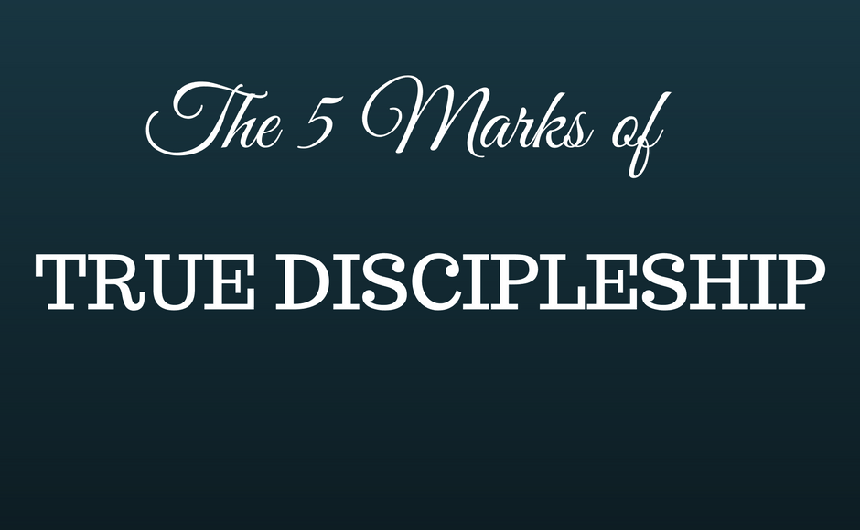 True Discipleship: the 5 Marks