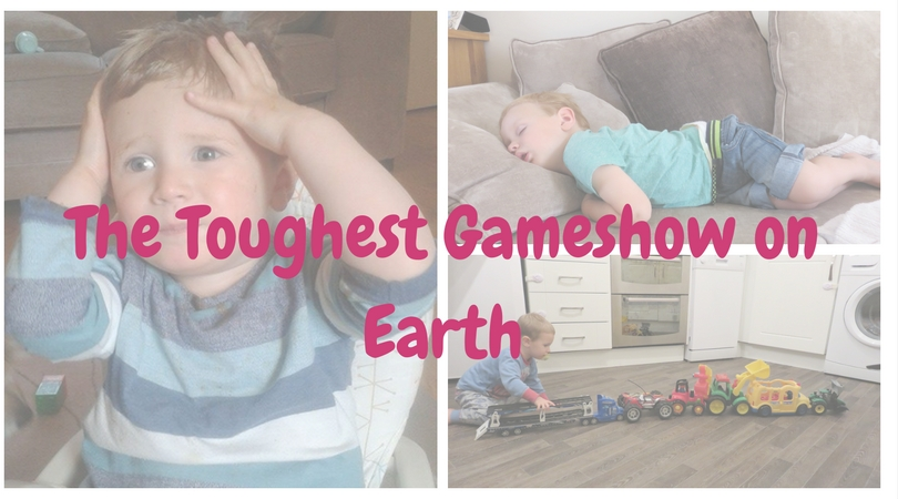 the toughest gameshow on earth is being a Mum of toddler