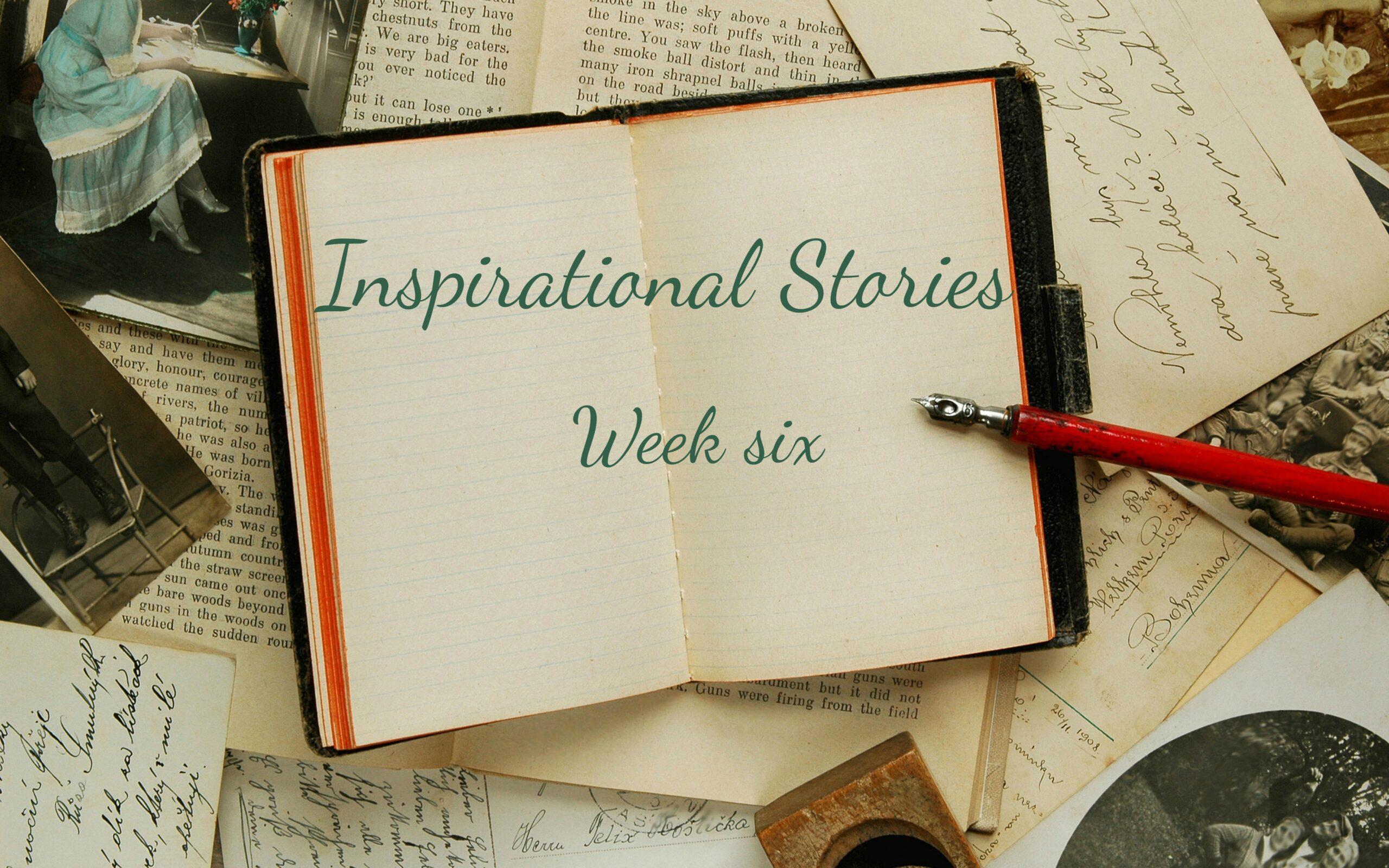 inspirational stores week six written over a book