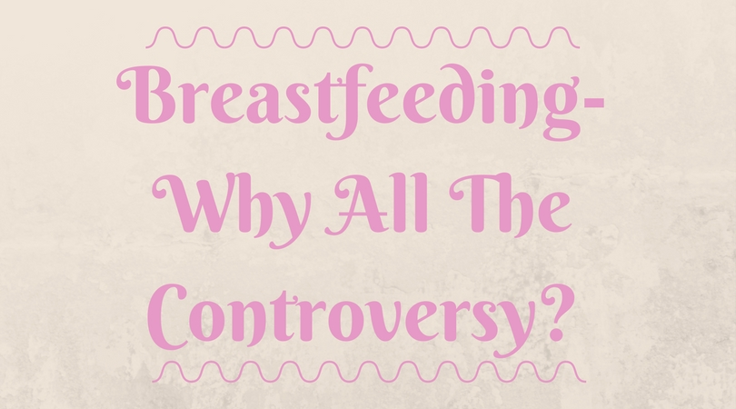 Breastfeeding- why all the controversy?