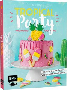 Tropical Party Backbuch Sommer Ananas Wassermelone Ananas Kaktus