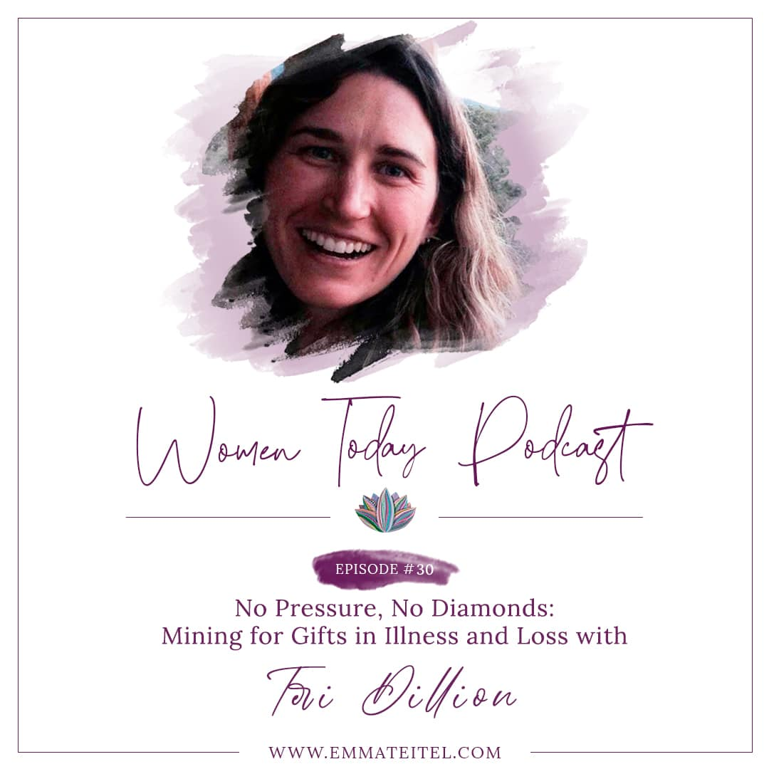 No Pressure, No Diamonds: Mining for Gifts In Illness and Loss with Teri Dillion
